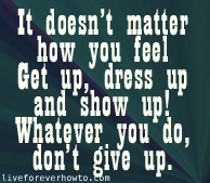 GET UP DRESS UP SHOW UP www.liveforeverhowto