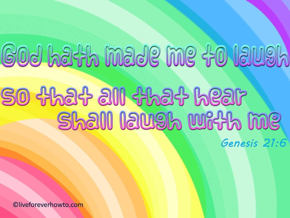 GOD hath made me to laugh and that's the truth!
