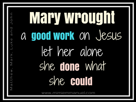 MARY WEOUGHT A GOOD WORK ON JESUS