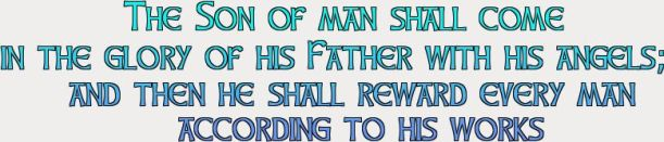 SQ MATTHEW 16 27 THE SON OF MAN liveforeverhowto