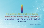 Man shall not live by bread alone Matthew 4:4