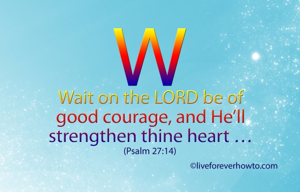 Wait on the Lord, be of good courage