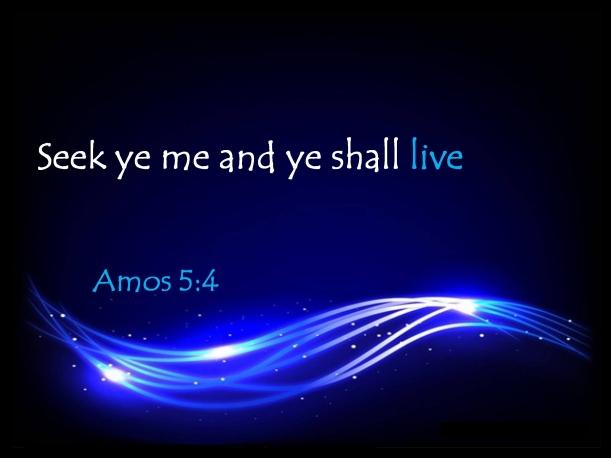 Seek ye me and ye shall live