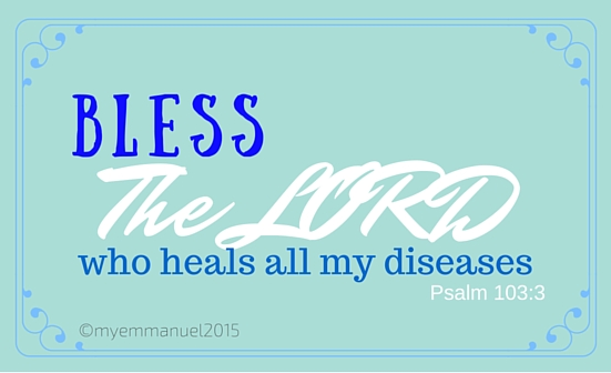 Bless the LORD who heals all my diseases