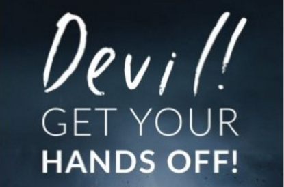 DEVIL GET  YOUR HANDS OFF