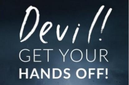 DEVIL GET  YOUR HANDS OFF