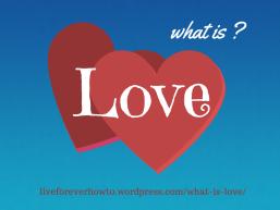 https-%2F%2Fliveforeverhowto.wordpress.com%2Fwhat-is-love%2F (1)