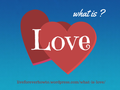 What is Love? Does the Bible tell us?