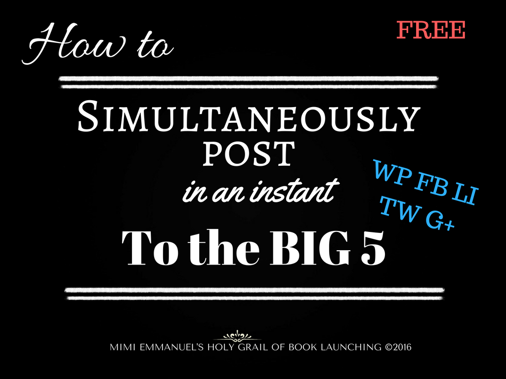HOW TO POST TO THE BIG 5 SOCIAL MEDIA PLATFORMS FOR FREE WITH ONE CLICK OF THE MOUSE