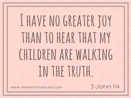 No greater joy ... 3 John 1:4