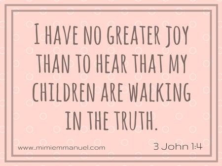 No greater joy ... 3 John 1:4