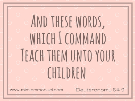 Teach your children Deuternoomy 6:4-9