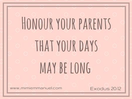 Honour your parents Exodus 20:12