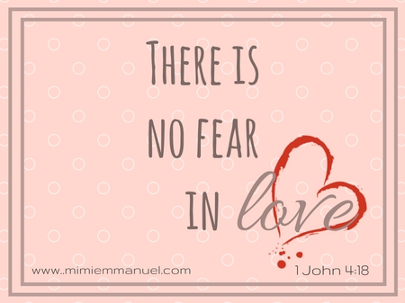 There is no fear in love John 4:18
