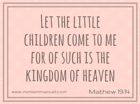 Matthew 19:14 Let the little children come to me