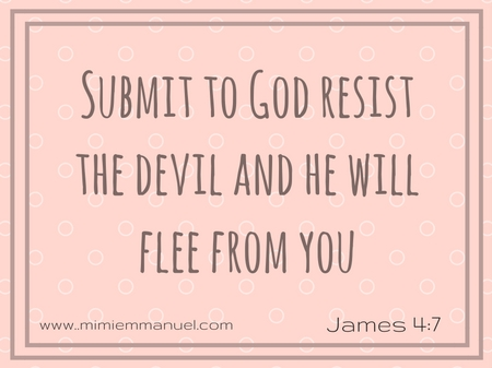 Submit to God resist the devil James 4:7