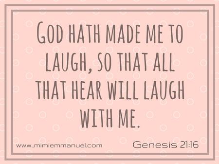 God made me laugh Genesis 21:16