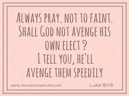 Always pray, not to faint Luke 18:1-8