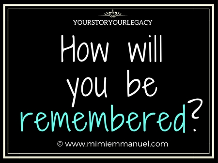 HOW WILL YOU BE REMEBERED