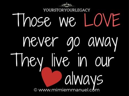 THOSE WE LOVE NEVER GO AWAY