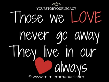 THOSE WE LOVE NEVER GO AWAY