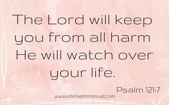 The Lord will keep you from all harm.. Psalm 121:7