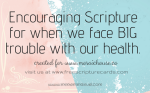24 Encouraging Scripture Verses for when we face BIG trouble with our health.