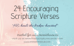 24 ENCOURAGING SCRIPTURE VERSES: HE HEALS THE BROKEN-HEARTED